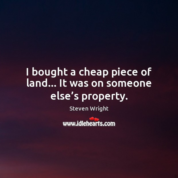 I bought a cheap piece of land… It was on someone else's property. Image