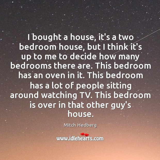Image, I bought a house, it's a two bedroom house, but I think