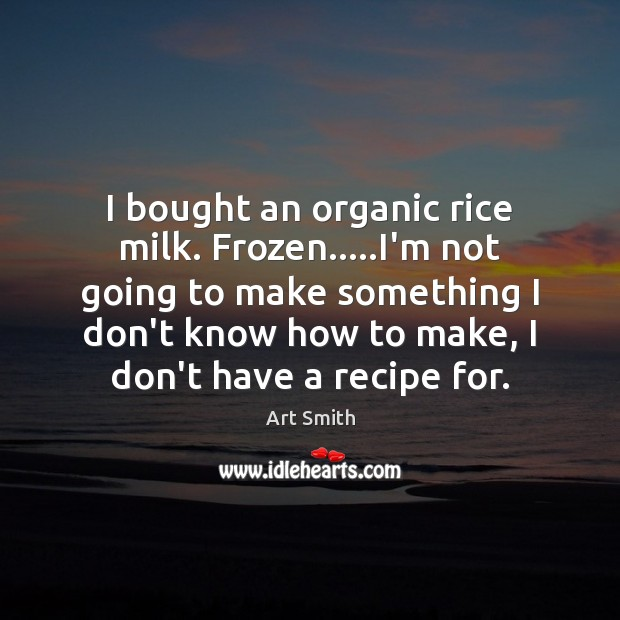 Image, I bought an organic rice milk. Frozen…..I'm not going to make