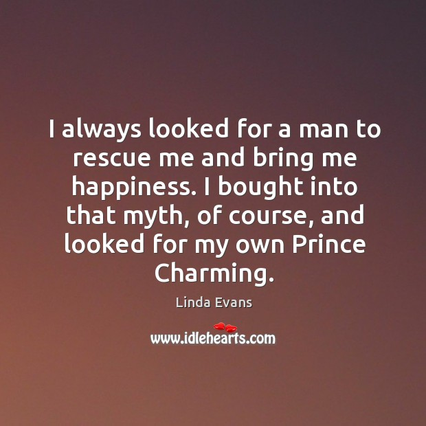 Image, I bought into that myth, of course, and looked for my own prince charming.
