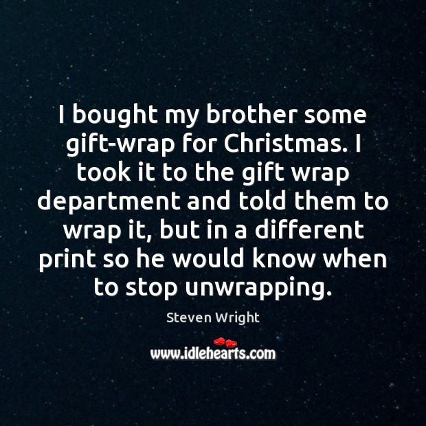 Image, I bought my brother some gift-wrap for Christmas. I took it to