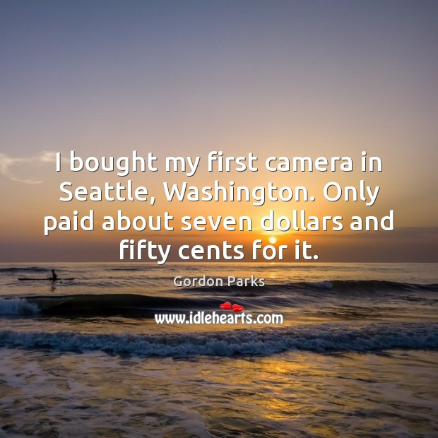 Gordon Parks Picture Quote image saying: I bought my first camera in Seattle, Washington. Only paid about seven
