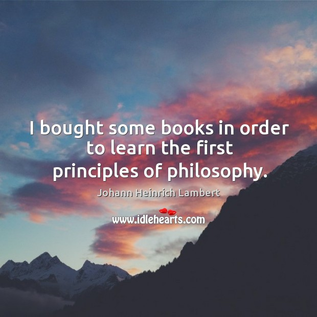I bought some books in order to learn the first principles of philosophy. Image