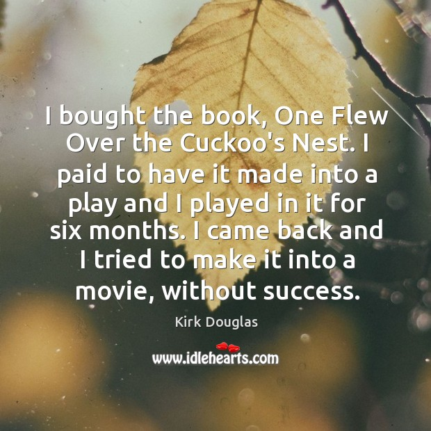 I bought the book, One Flew Over the Cuckoo's Nest. I paid Kirk Douglas Picture Quote