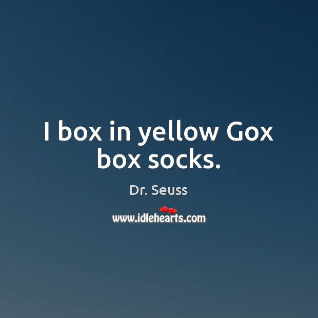I box in yellow Gox box socks. Dr. Seuss Picture Quote