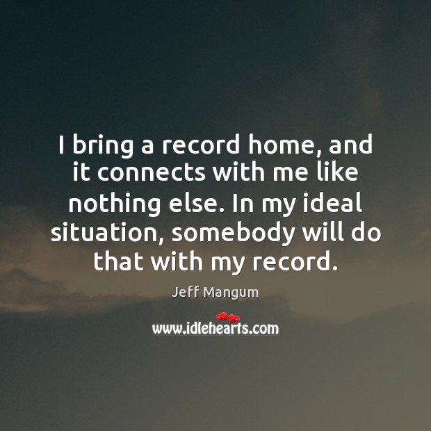 I bring a record home, and it connects with me like nothing Image