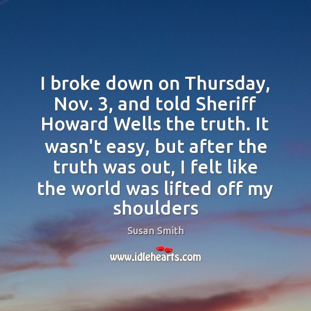 I broke down on Thursday, Nov. 3, and told Sheriff Howard Wells the Image