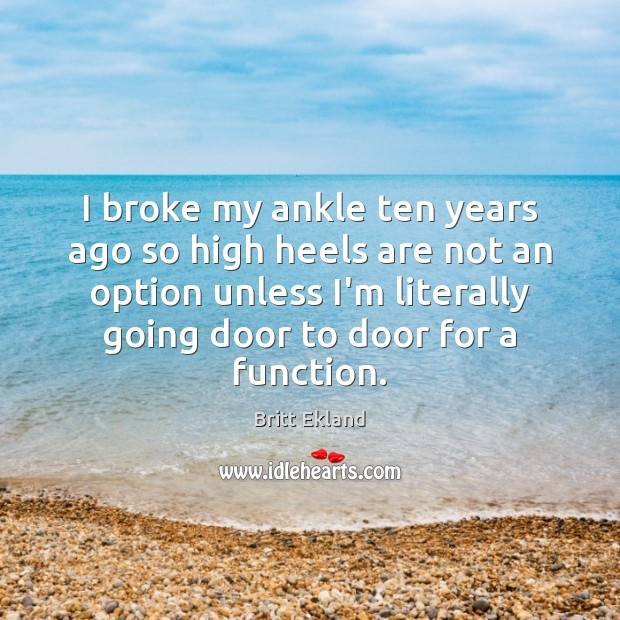 I broke my ankle ten years ago so high heels are not Britt Ekland Picture Quote