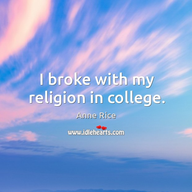 I broke with my religion in college. Image