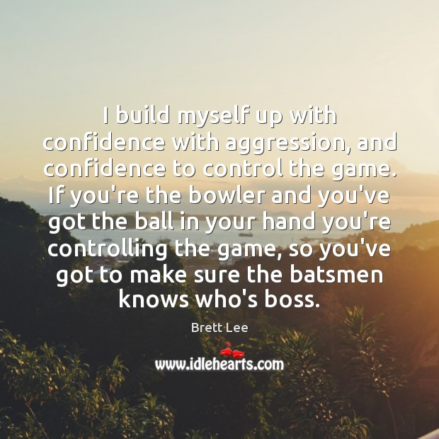 Image, I build myself up with confidence with aggression, and confidence to control