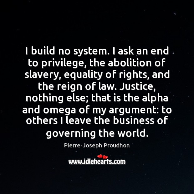 Image, I build no system. I ask an end to privilege, the abolition