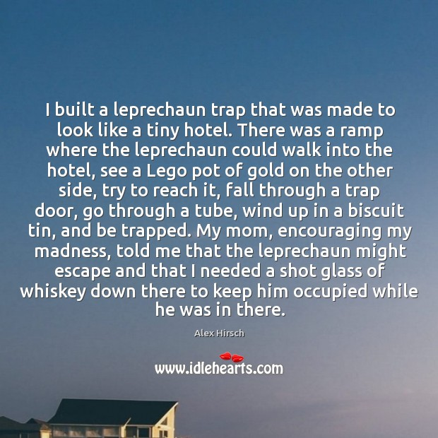 I built a leprechaun trap that was made to look like a Image