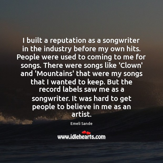I built a reputation as a songwriter in the industry before my Emeli Sande Picture Quote