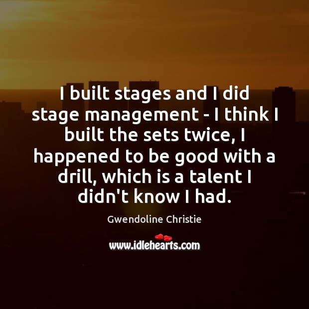 Image, I built stages and I did stage management – I think I