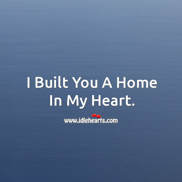 I built you a home in my heart. Image