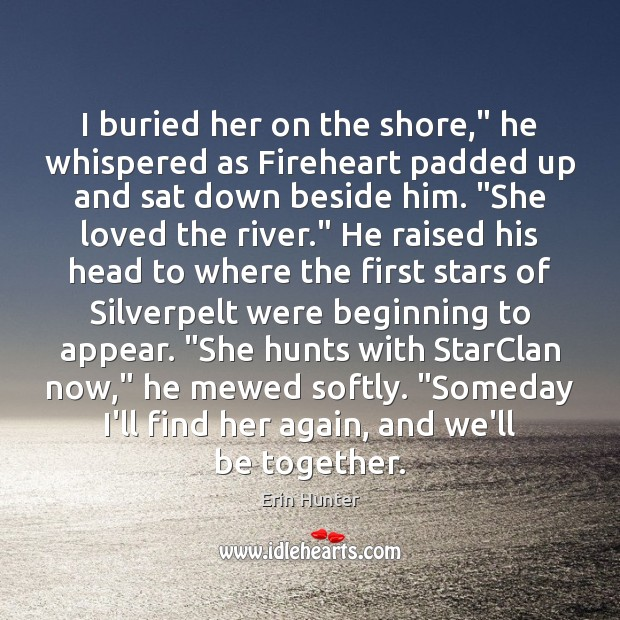 "I buried her on the shore,"" he whispered as Fireheart padded up Erin Hunter Picture Quote"