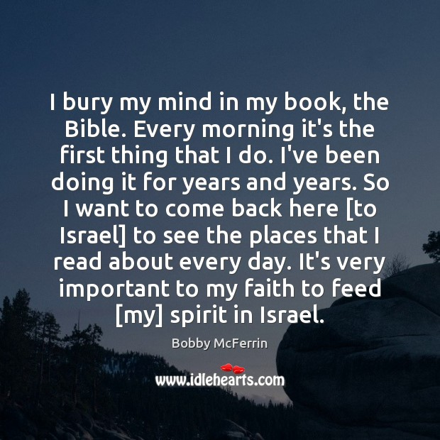 I bury my mind in my book, the Bible. Every morning it's Bobby McFerrin Picture Quote