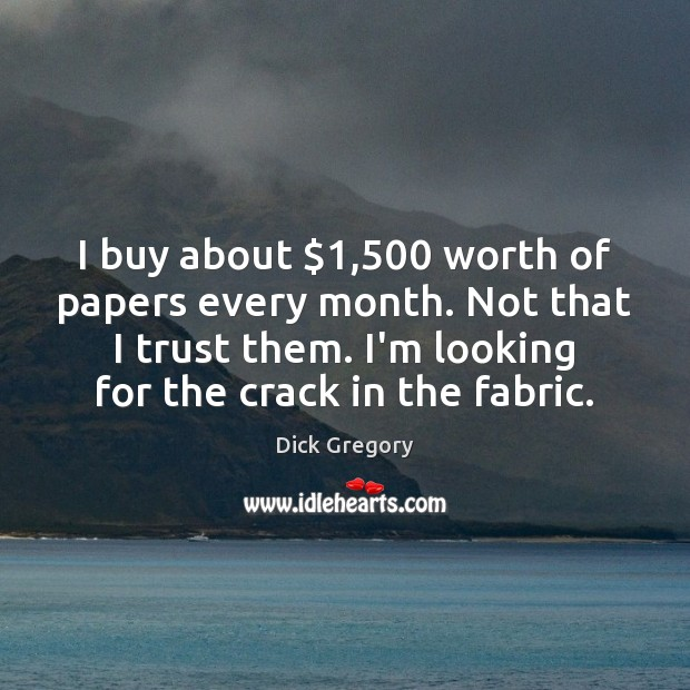 Image, I buy about $1,500 worth of papers every month. Not that I trust