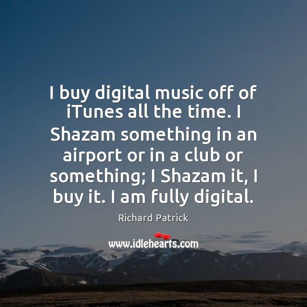 I buy digital music off of iTunes all the time. I Shazam Image