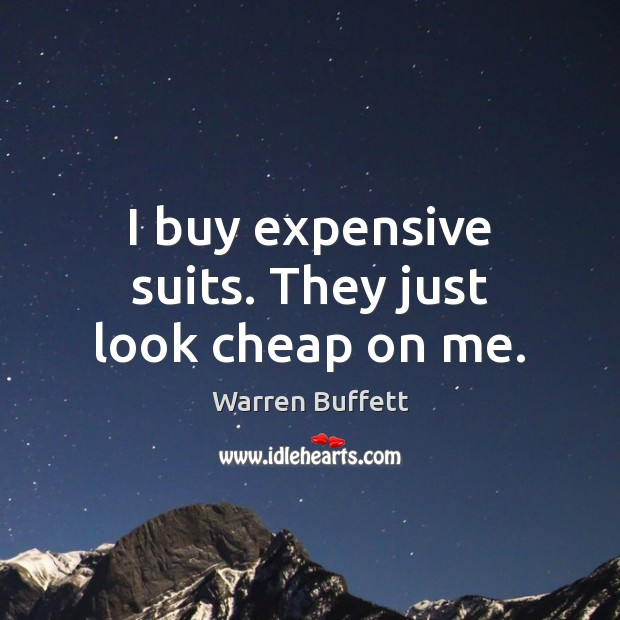 I buy expensive suits. They just look cheap on me. Warren Buffett Picture Quote