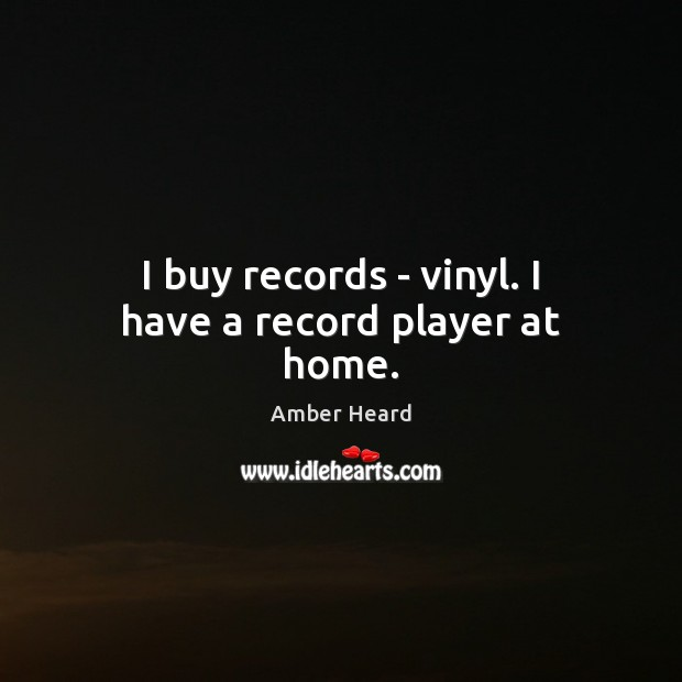 Image, I buy records – vinyl. I have a record player at home.