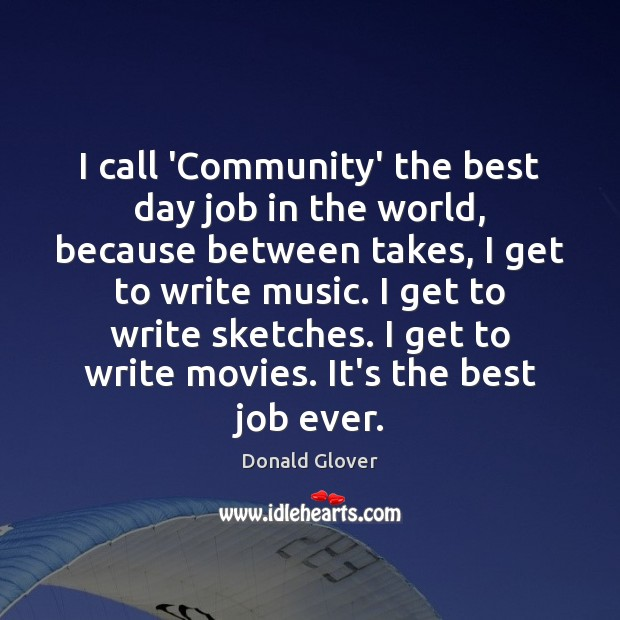 I call 'Community' the best day job in the world, because between Image