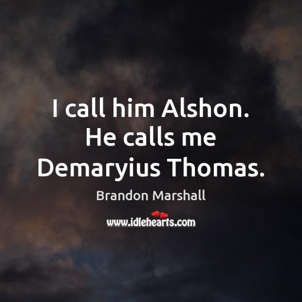 I call him Alshon. He calls me Demaryius Thomas. Image