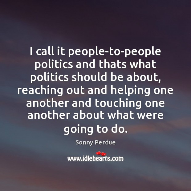 I call it people-to-people politics and thats what politics should be about, Image