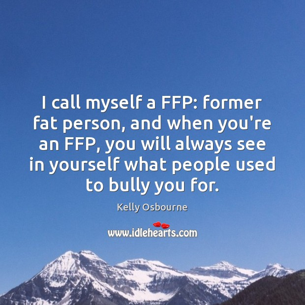 I call myself a FFP: former fat person, and when you're an Image