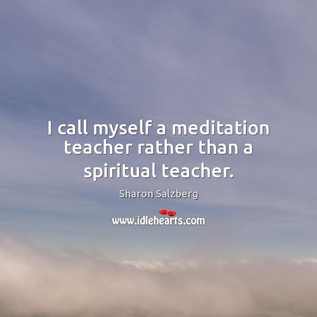 Image, I call myself a meditation teacher rather than a spiritual teacher.