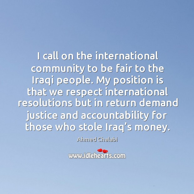 I call on the international community to be fair to the iraqi people. Image