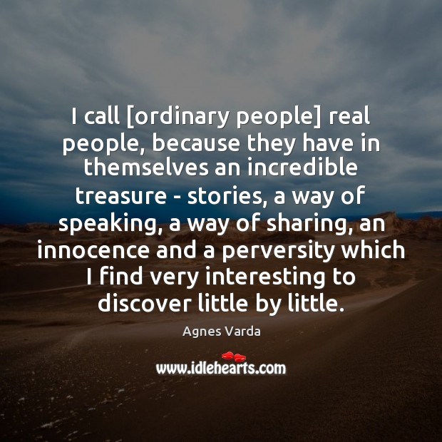 I call [ordinary people] real people, because they have in themselves an Image