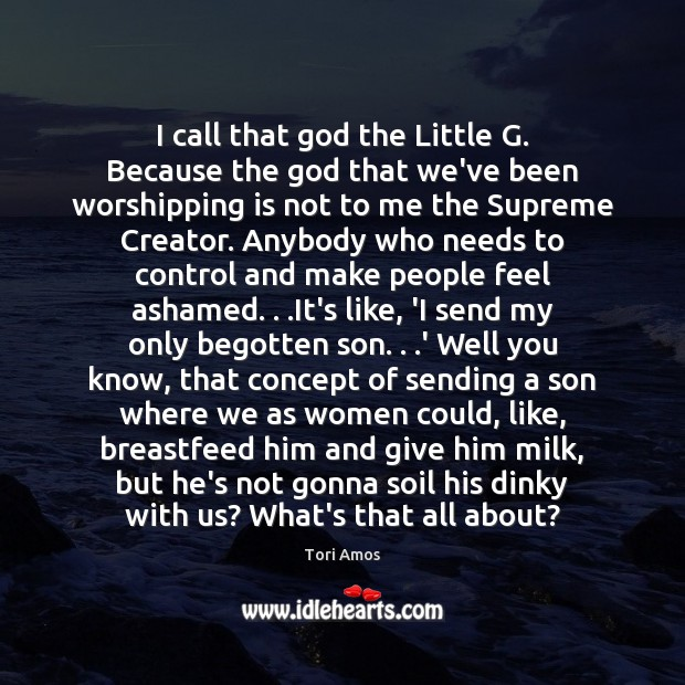 I call that God the Little G. Because the God that we've Tori Amos Picture Quote