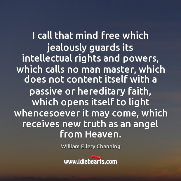 I call that mind free which jealously guards its intellectual rights and William Ellery Channing Picture Quote