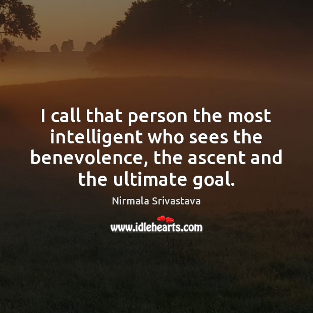 I call that person the most intelligent who sees the benevolence, the Nirmala Srivastava Picture Quote