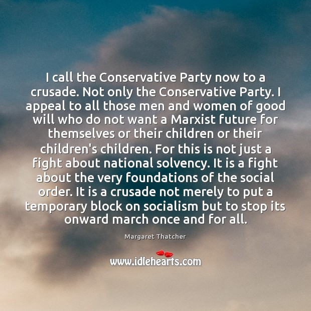 I call the Conservative Party now to a crusade. Not only the Image