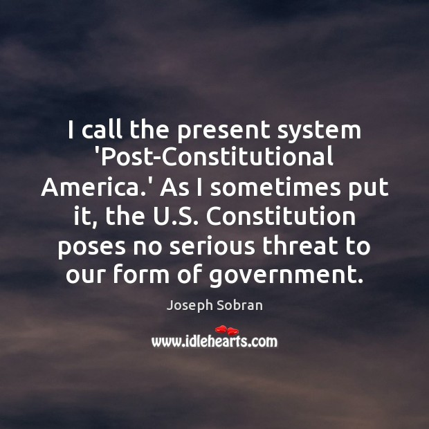 I call the present system 'Post-Constitutional America.' As I sometimes put Image