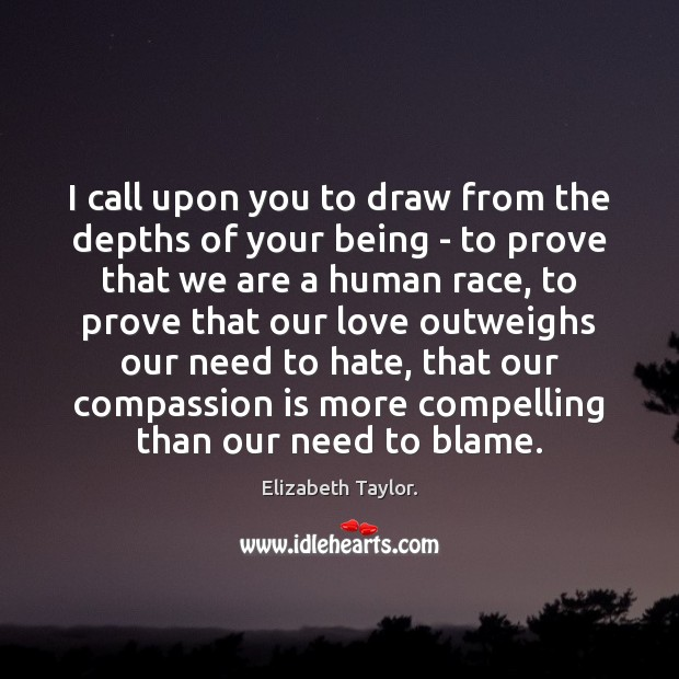 I call upon you to draw from the depths of your being Elizabeth Taylor. Picture Quote