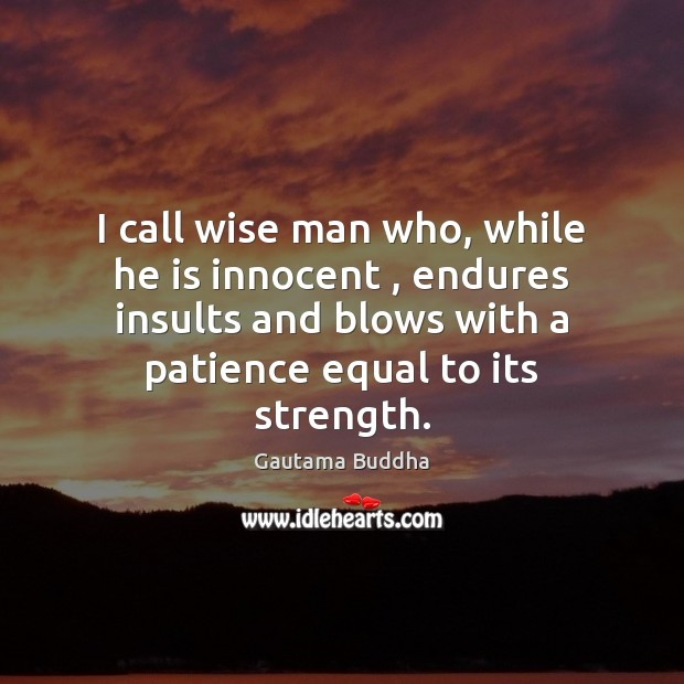 I call wise man who, while he is innocent , endures insults and Image