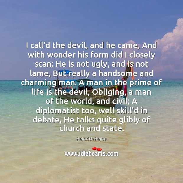 I call'd the devil, and he came, And with wonder his form Heinrich Heine Picture Quote