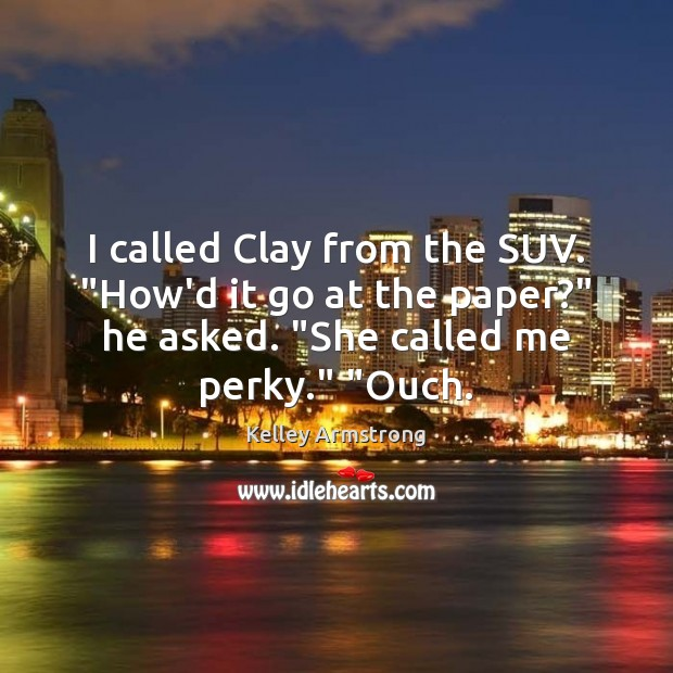 """I called Clay from the SUV. """"How'd it go at the paper?"""" Image"""