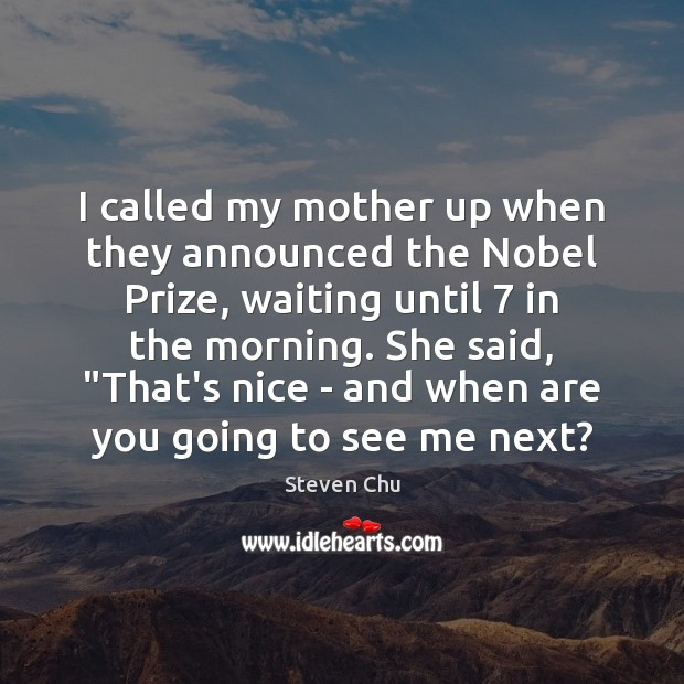 Image, I called my mother up when they announced the Nobel Prize, waiting