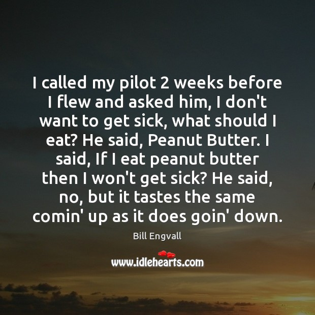 Image, I called my pilot 2 weeks before I flew and asked him, I