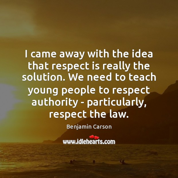 I came away with the idea that respect is really the solution. Benjamin Carson Picture Quote