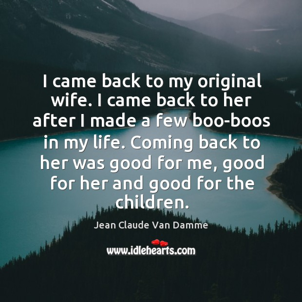 I came back to my original wife. I came back to her Image