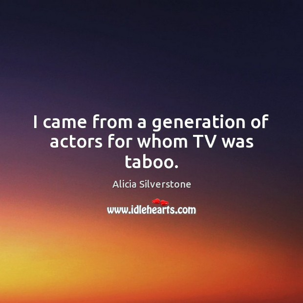 Image, I came from a generation of actors for whom TV was taboo.