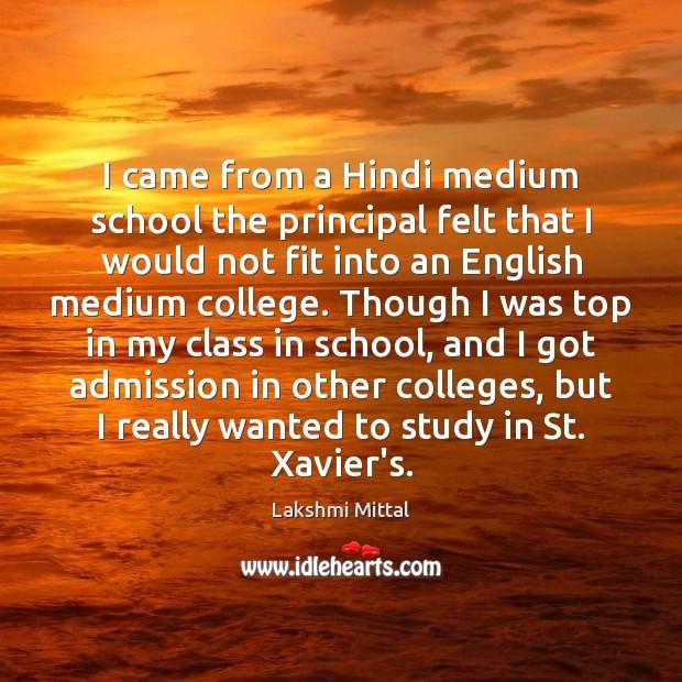 I came from a Hindi medium school the principal felt that I Image