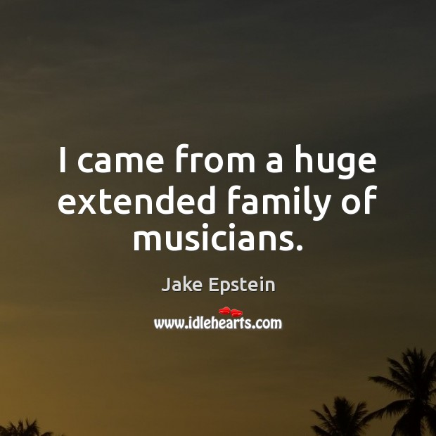 I came from a huge extended family of musicians. Image