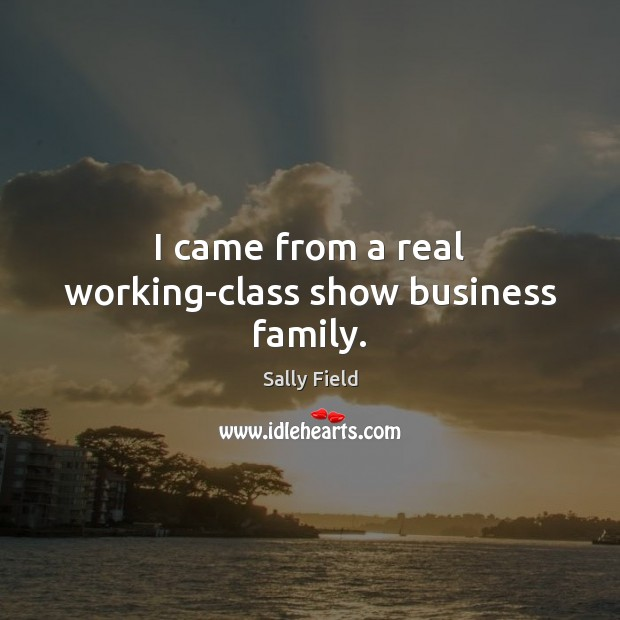 I came from a real working-class show business family. Image