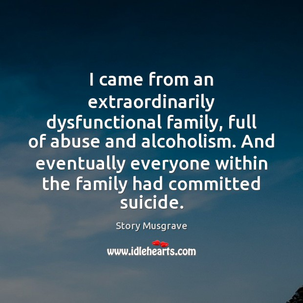 Story Musgrave Quote I Came From An Extraordinarily Dysfunctional